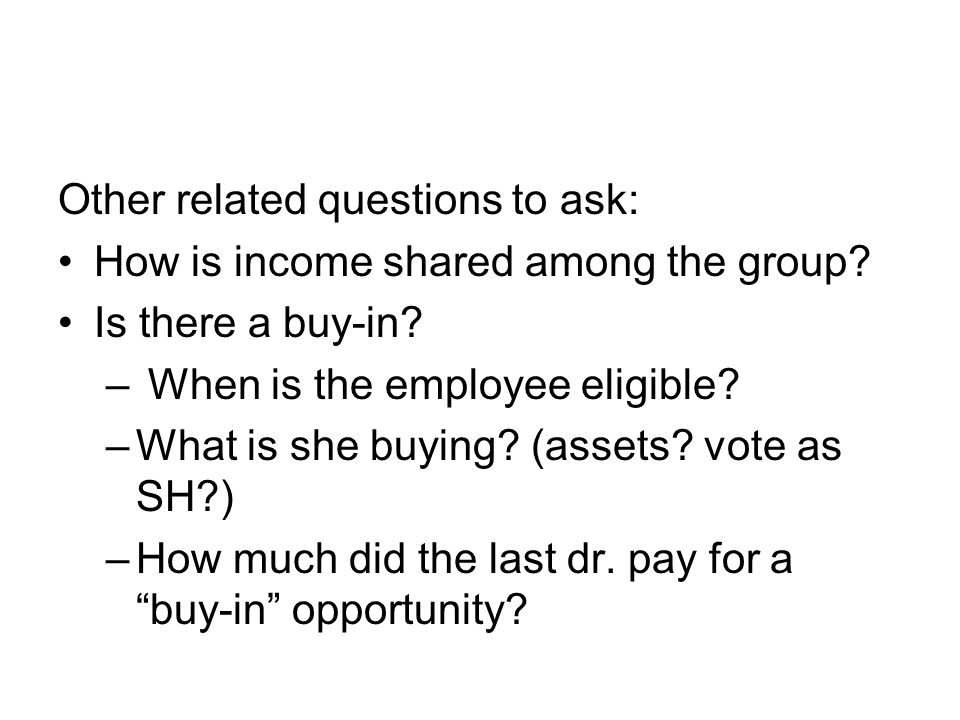 Other related questions to ask: How is income shared among the group.