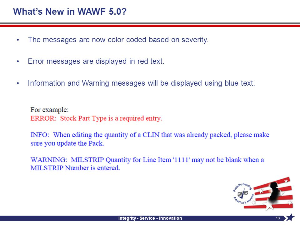 Whats New in WAWF 5.0? The messages are now color coded based on severity. Error messages are displayed in red text. Information and Warning messages
