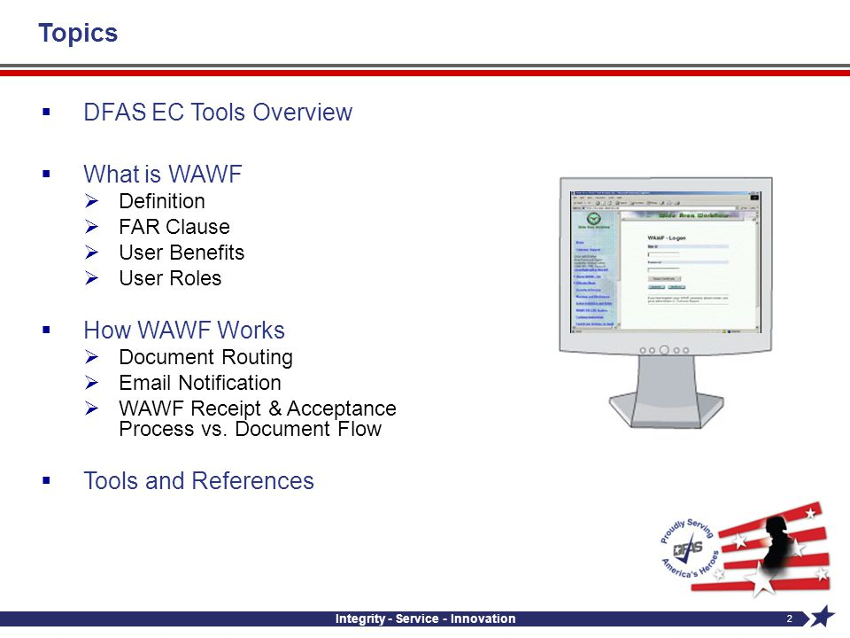 2 Introduction Topics DFAS EC Tools Overview What is WAWF Definition FAR Clause User Benefits User Roles How WAWF Works Document Routing Email Notific