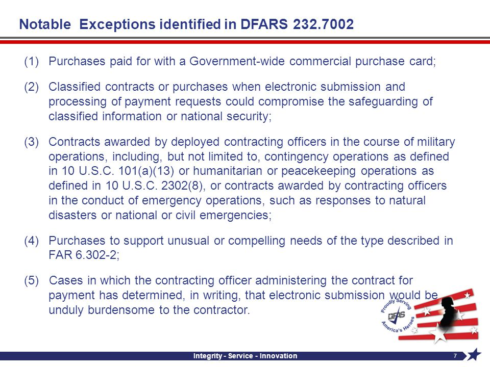 Integrity - Service - Innovation 7 Notable Exceptions identified in DFARS 232.7002 (1)Purchases paid for with a Government-wide commercial purchase ca