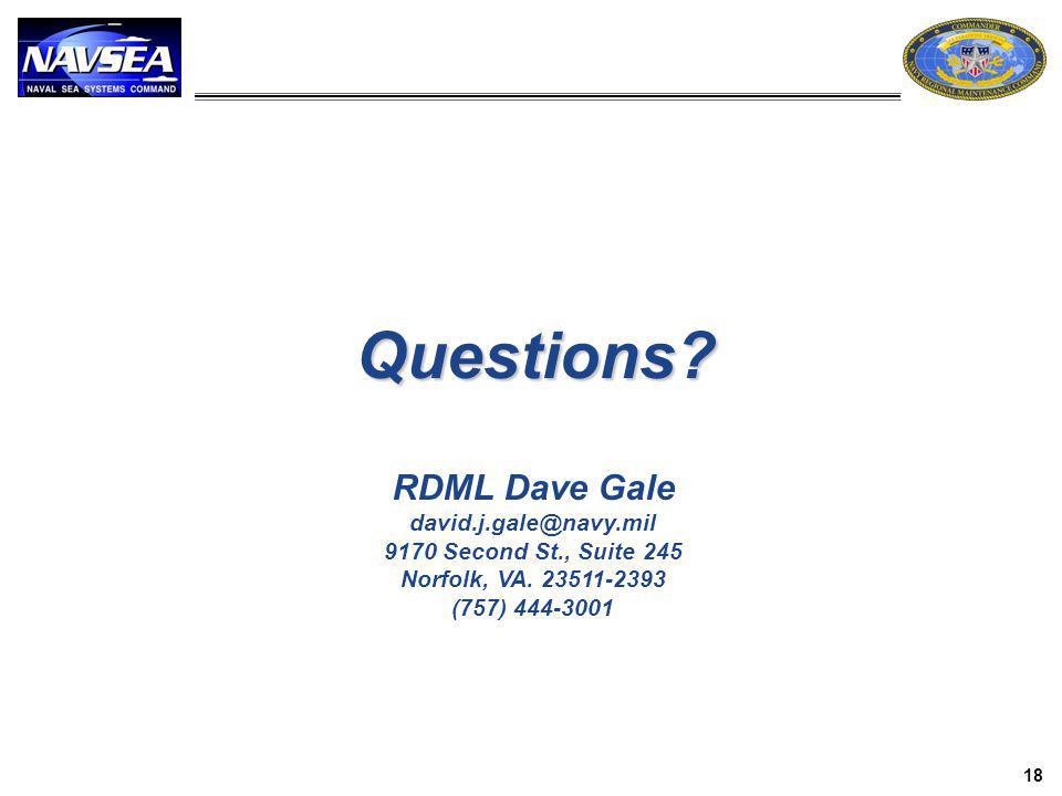 Questions? RDML Dave Gale david.j.gale@navy.mil 9170 Second St., Suite 245 Norfolk, VA. 23511-2393 (757) 444-3001 18