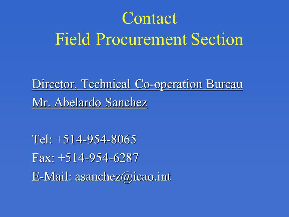 Contact Field Procurement Section Director, Technical Co-operation Bureau Mr. Abelardo Sanchez Tel: +514-954-8065 Fax: +514-954-6287 E-Mail: asanchez@
