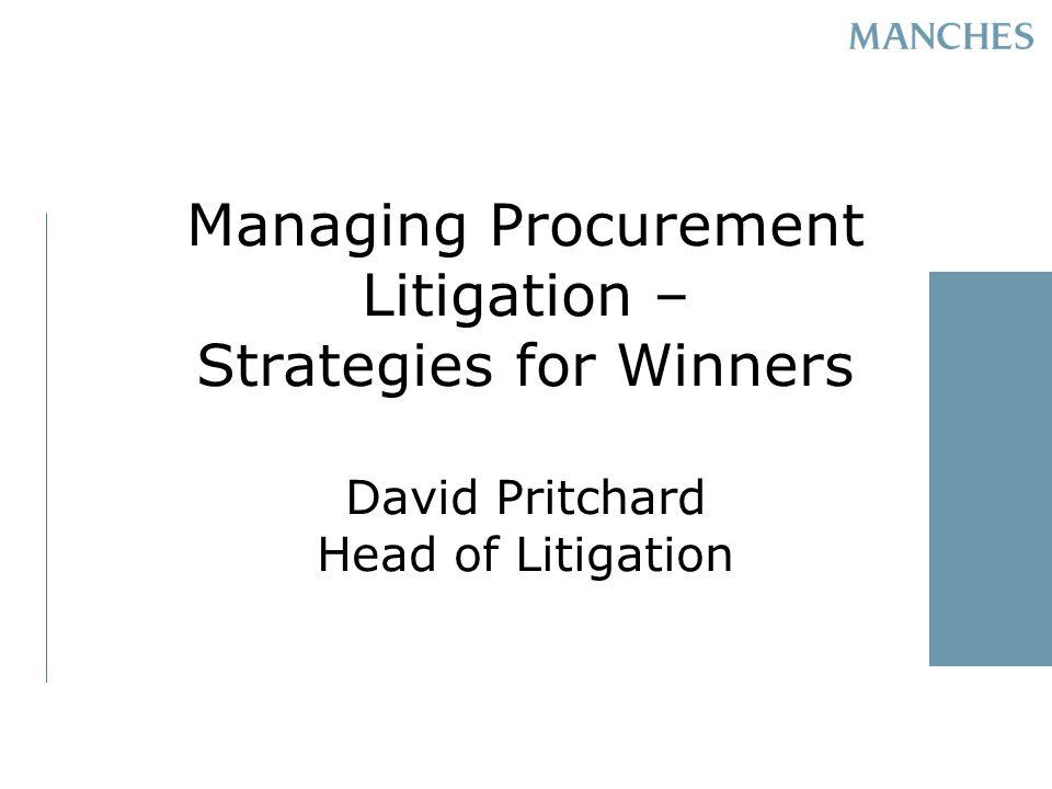Managing Procurement Litigation – Strategies for Winners David Pritchard Head of Litigation