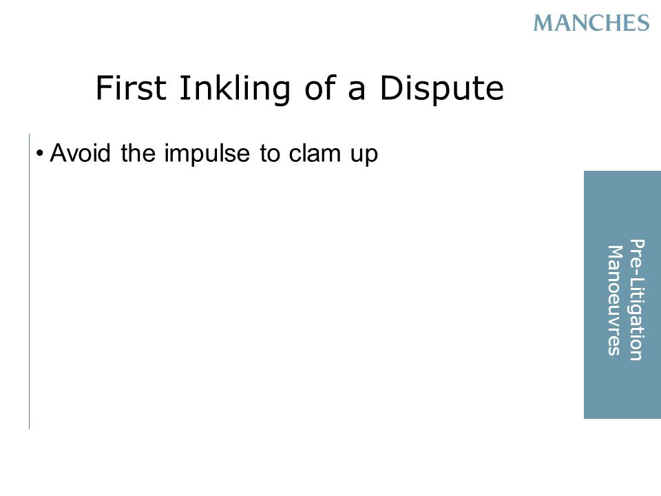 First Inkling of a Dispute Avoid the impulse to clam up Pre-Litigation Manoeuvres