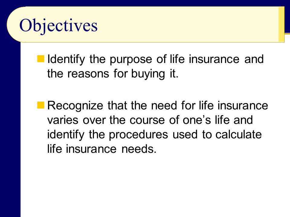 Objectives Distinguish among the various types of term and cash-value life insurance policies.