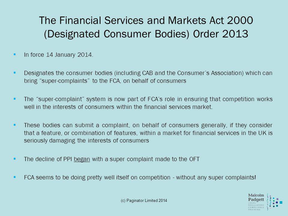 The Financial Services and Markets Act 2000 (Designated Consumer Bodies) Order 2013 In force 14 January 2014.