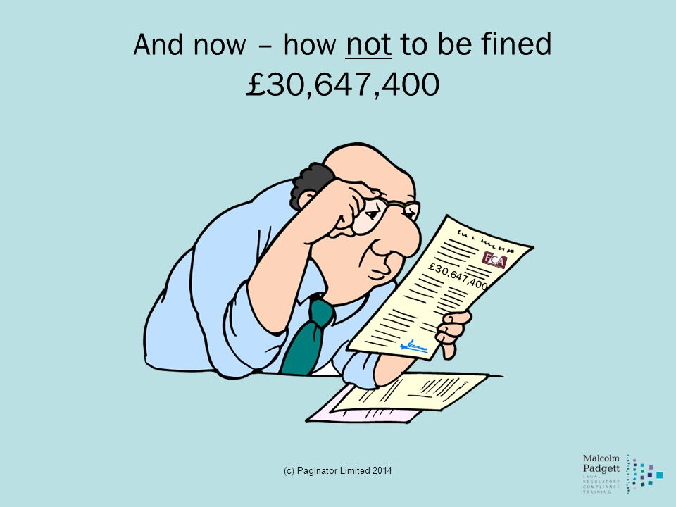 And now – how not to be fined £30,647,400 £30,647,400 (c) Paginator Limited 2014
