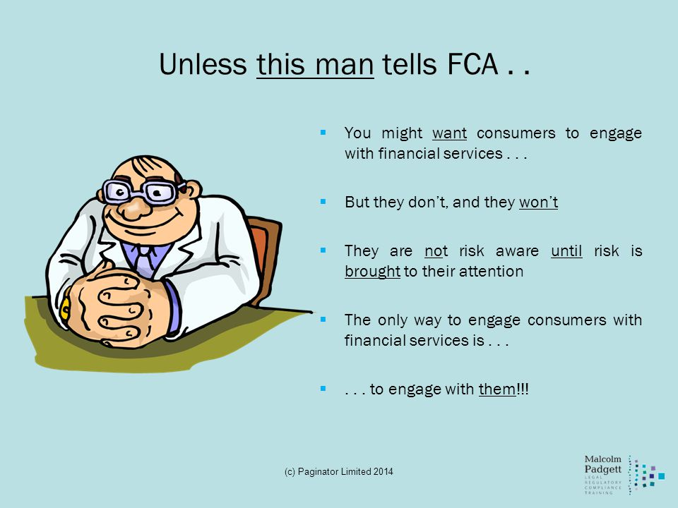 Unless this man tells FCA..You might want consumers to engage with financial services...
