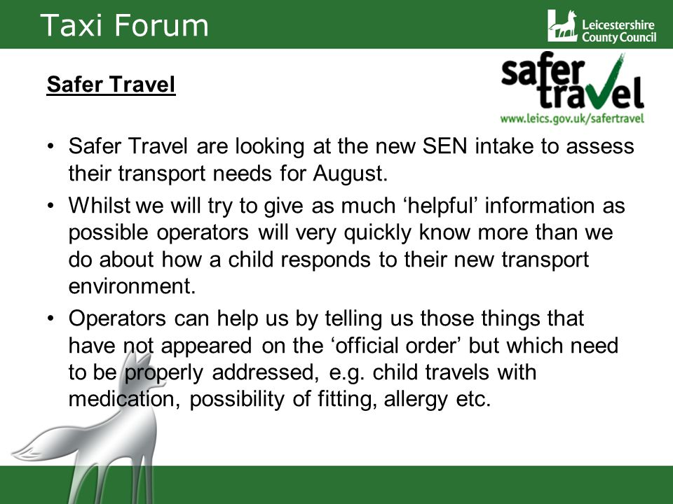 Taxi Forum Safer Travel Safer Travel are looking at the new SEN intake to assess their transport needs for August.