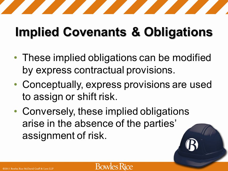 Implied Covenants & Obligations These implied obligations can be modified by express contractual provisions.
