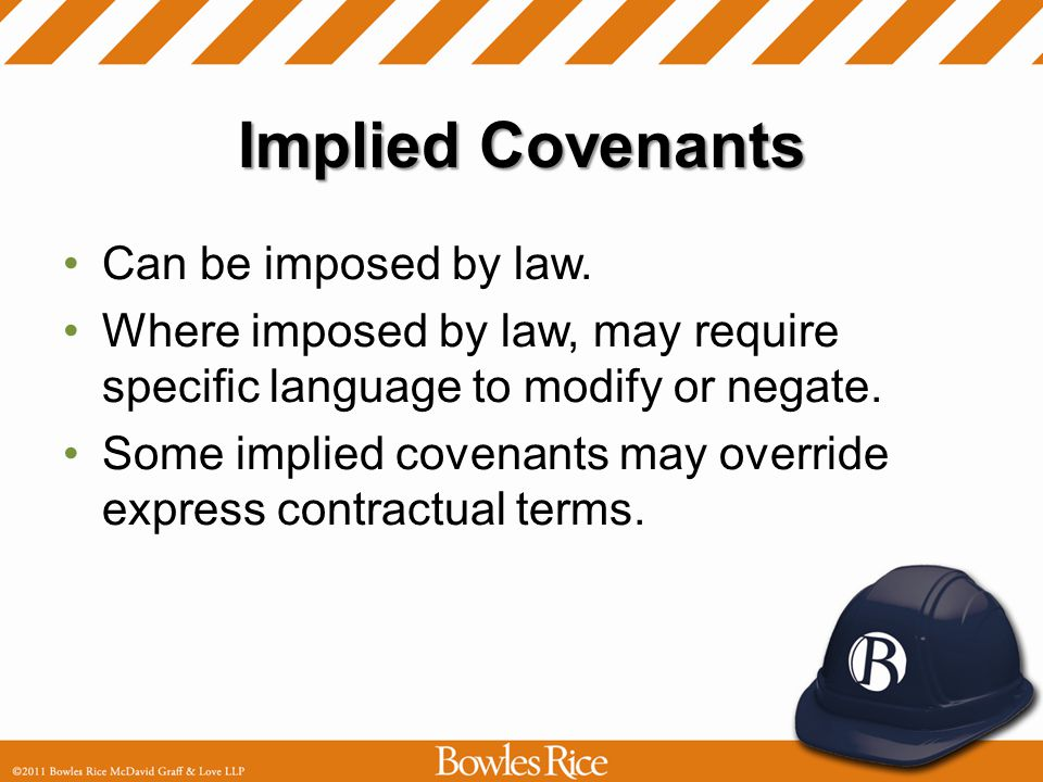 Implied Covenants Can be imposed by law.