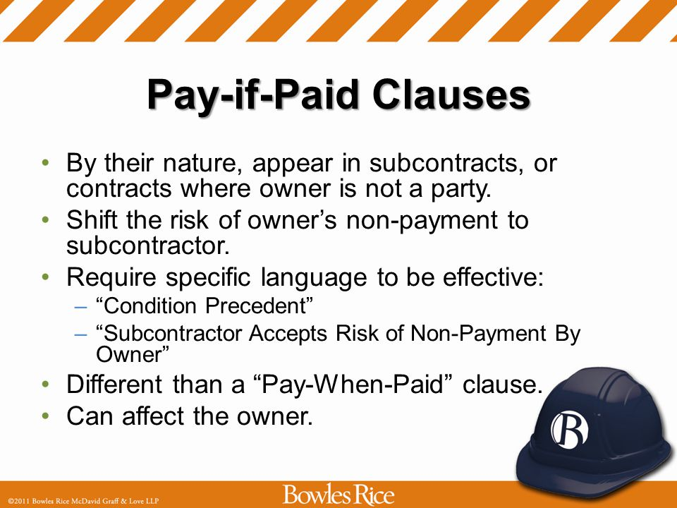 Pay-if-Paid Clauses By their nature, appear in subcontracts, or contracts where owner is not a party.