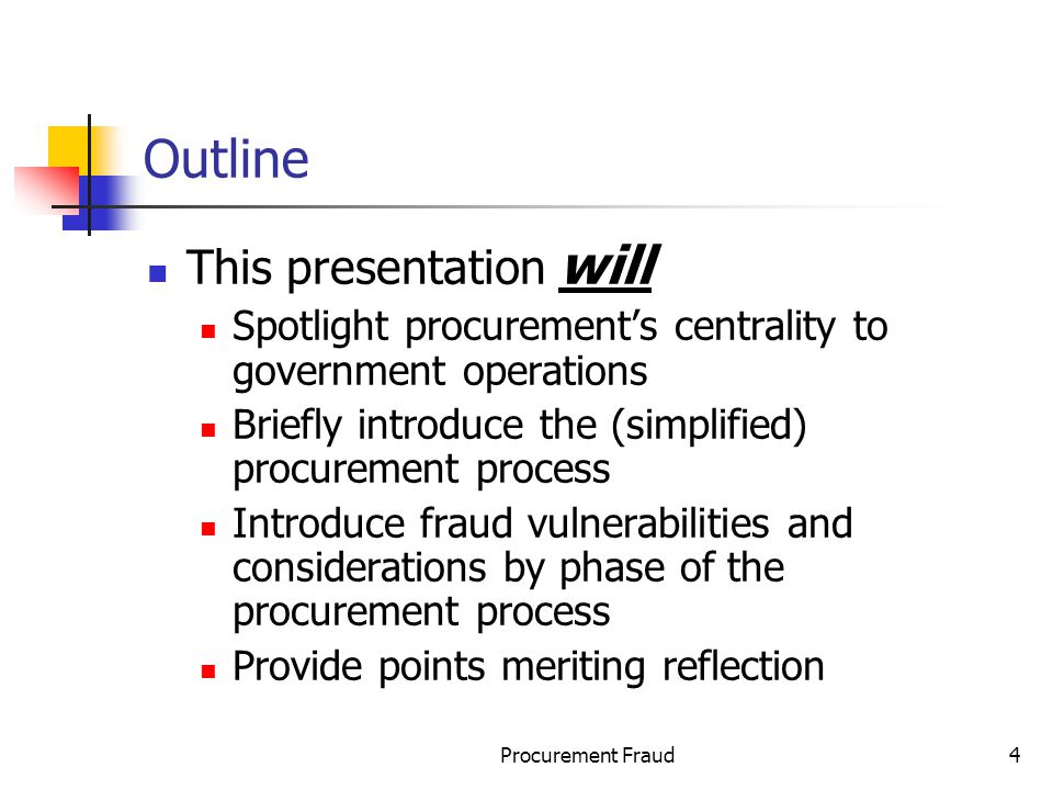 Procurement Fraud4 Outline This presentation will Spotlight procurements centrality to government operations Briefly introduce the (simplified) procurement process Introduce fraud vulnerabilities and considerations by phase of the procurement process Provide points meriting reflection