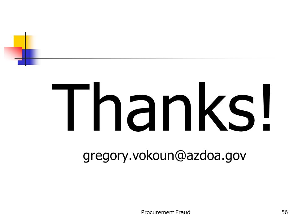 Procurement Fraud56 Thanks! gregory.vokoun@azdoa.gov