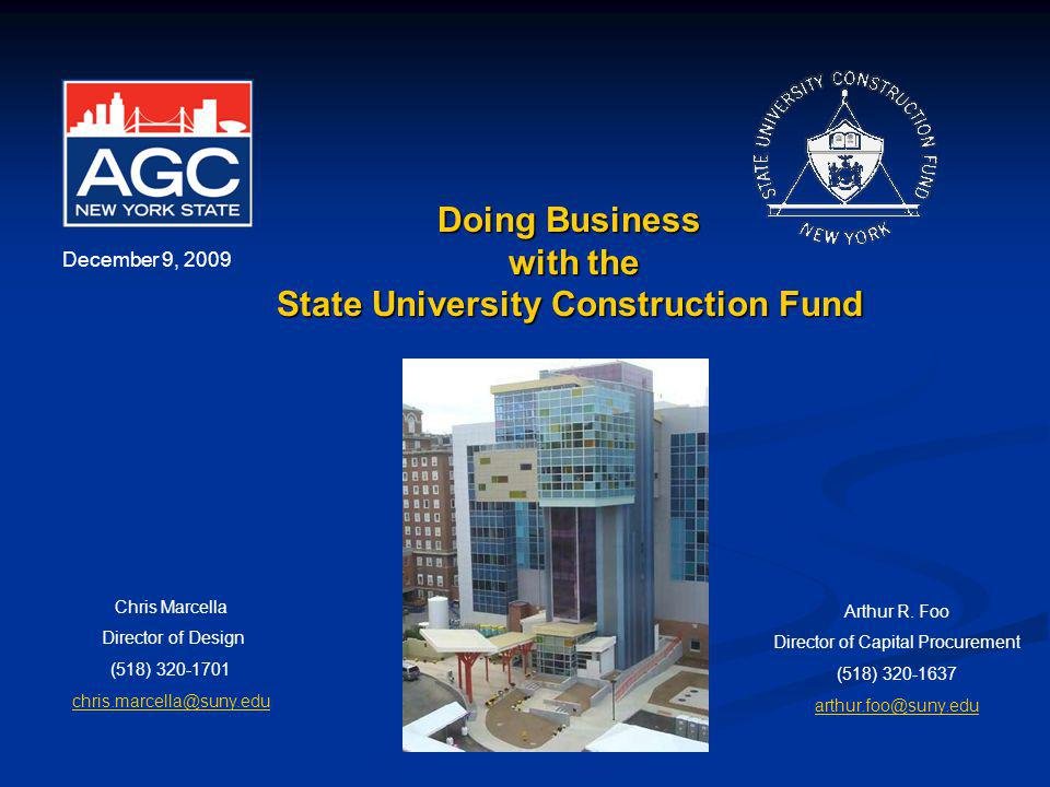 Doing Business with the State University Construction Fund December 9, 2009 Chris Marcella Director of Design (518) 320-1701 chris.marcella@suny.edu A