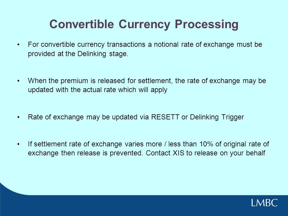 Convertible Currency Processing For convertible currency transactions a notional rate of exchange must be provided at the Delinking stage.