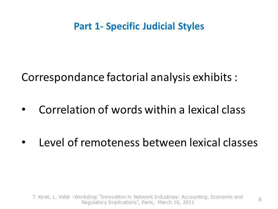 Part 1- Specific Judicial Styles Correspondance factorial analysis exhibits : Correlation of words within a lexical class Level of remoteness between lexical classes 8 T.