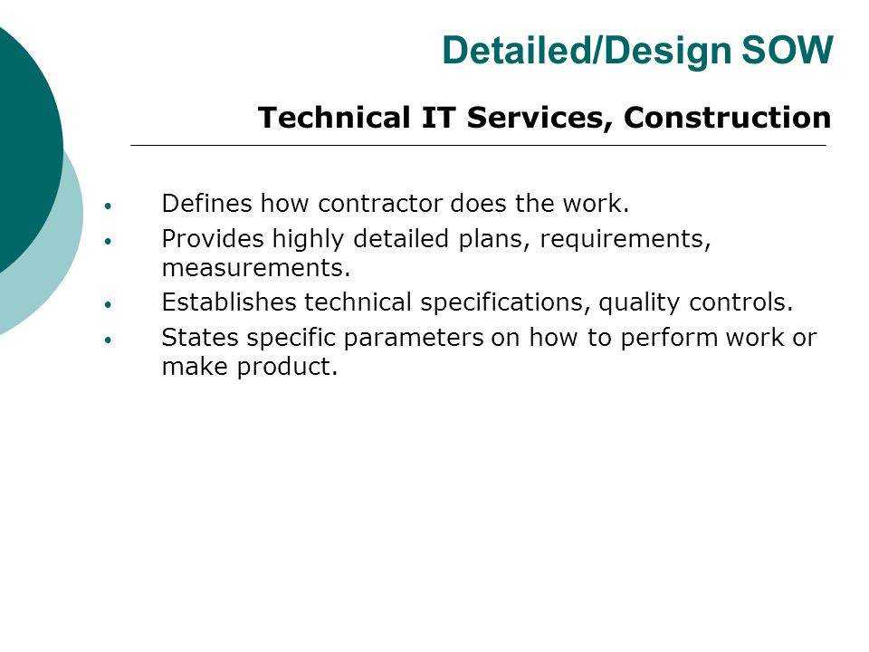 Detailed/Design SOW Technical IT Services, Construction Defines how contractor does the work.
