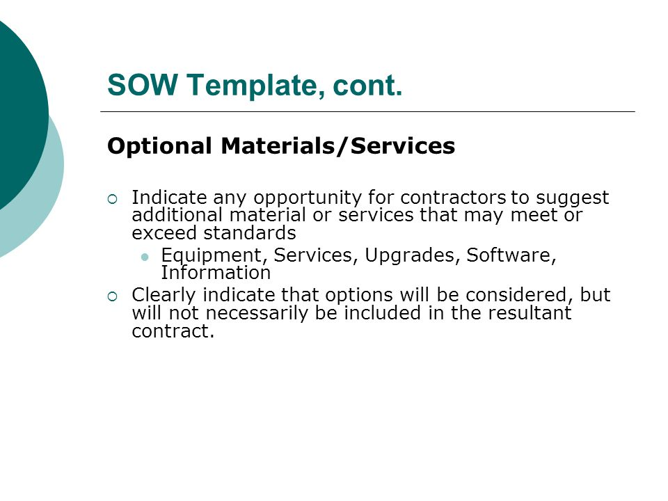 SOW Template, cont. Optional Materials/Services Indicate any opportunity for contractors to suggest additional material or services that may meet or e