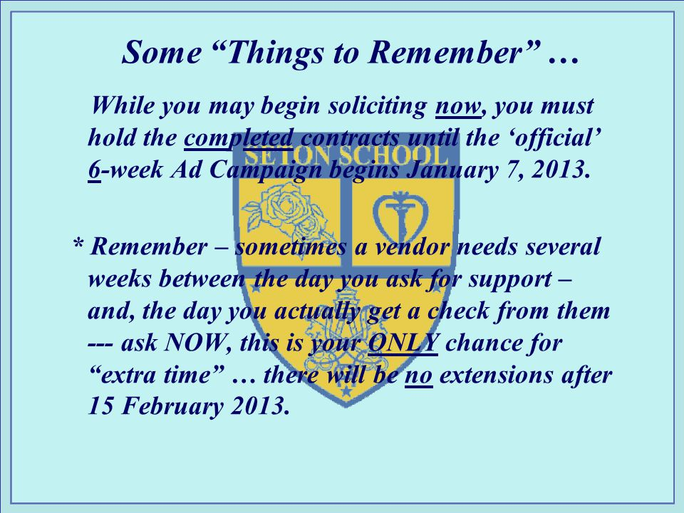 Some Things to Remember … While you may begin soliciting now, you must hold the completed contracts until the official 6-week Ad Campaign begins January 7, 2013.