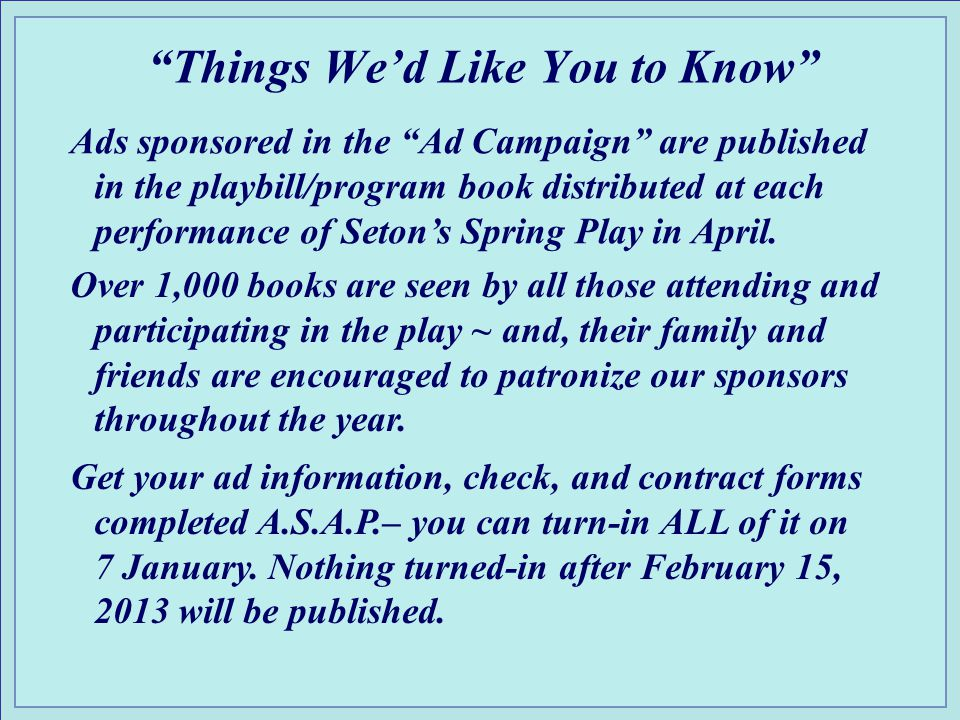 Things Wed Like You to Know Ads sponsored in the Ad Campaign are published in the playbill/program book distributed at each performance of Setons Spring Play in April.