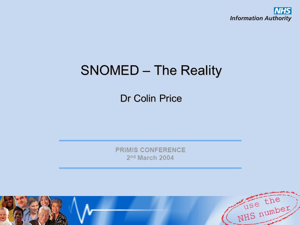 SNOMED – The Reality Dr Colin Price PRIMIS CONFERENCE 2 nd March 2004