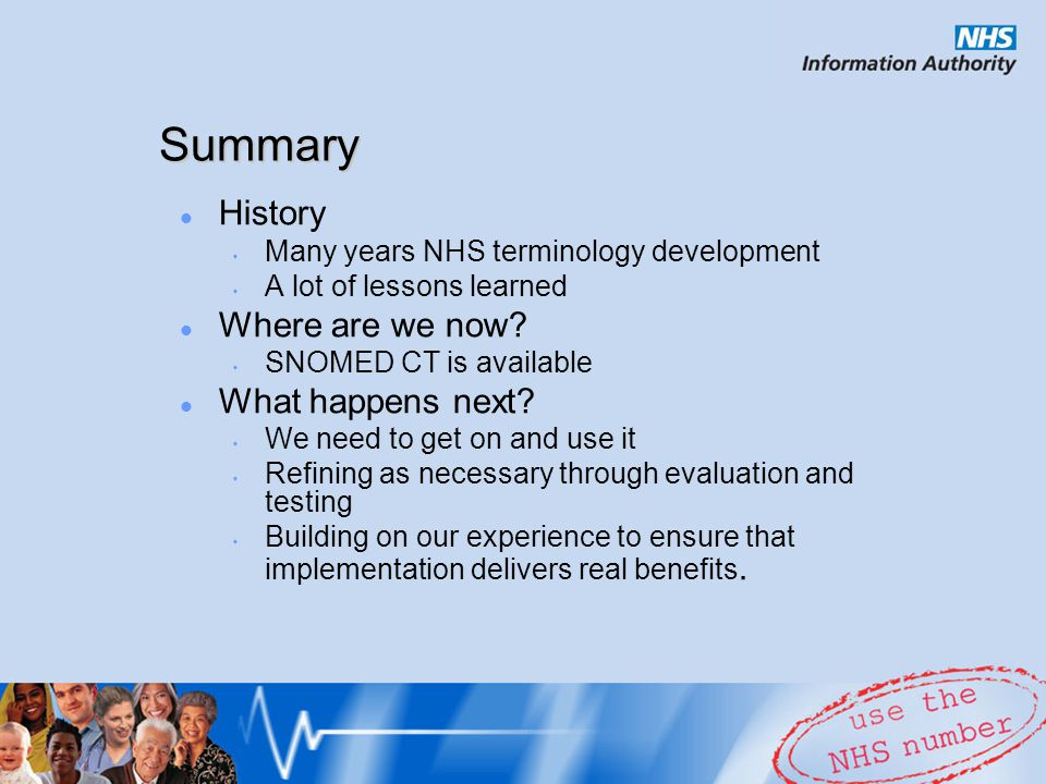History Many years NHS terminology development A lot of lessons learned Where are we now.