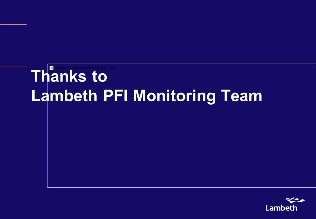 Thanks to Lambeth PFI Monitoring Team
