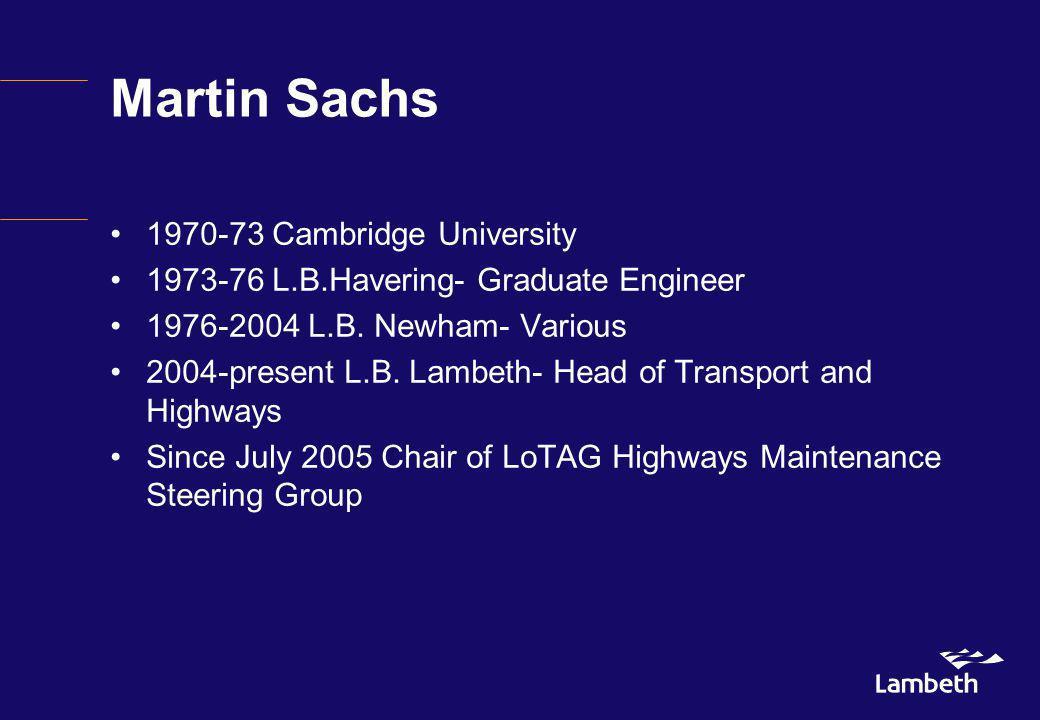 Martin Sachs 1970-73 Cambridge University 1973-76 L.B.Havering- Graduate Engineer 1976-2004 L.B.