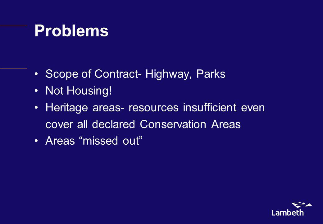 Problems Scope of Contract- Highway, Parks Not Housing! Heritage areas- resources insufficient even cover all declared Conservation Areas Areas missed