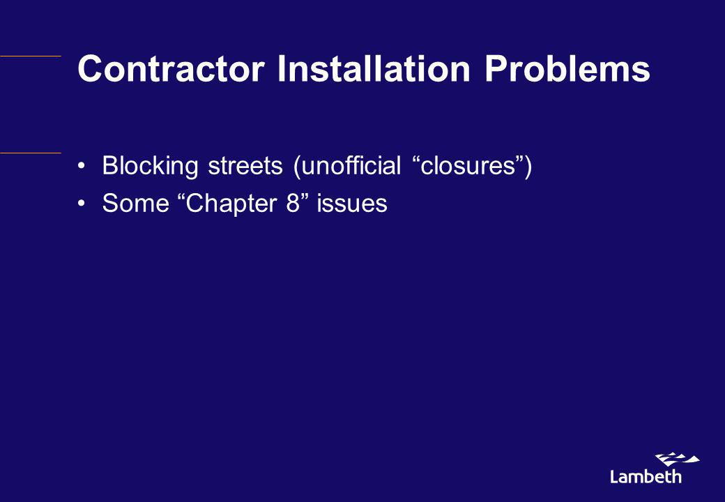 Contractor Installation Problems Blocking streets (unofficial closures) Some Chapter 8 issues