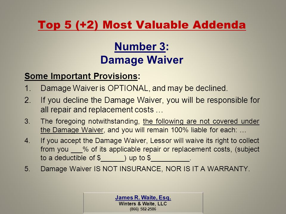 Top 5 (+2) Most Valuable Addenda Number 3: Damage Waiver Some Important Provisions: 1.Damage Waiver is OPTIONAL, and may be declined. 2.If you decline