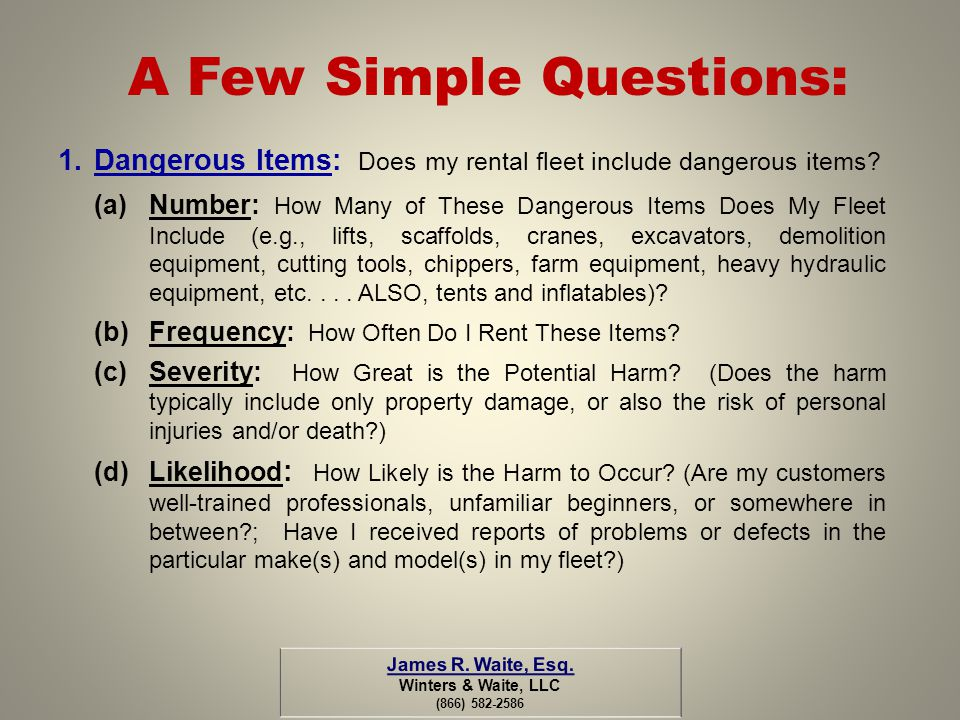 A Few Simple Questions: 1.Dangerous Items: Does my rental fleet include dangerous items? (a)Number: How Many of These Dangerous Items Does My Fleet In