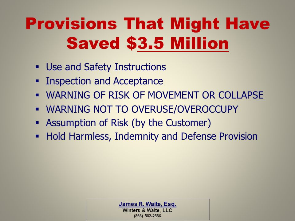 Provisions That Might Have Saved $3.5 Million Use and Safety Instructions Inspection and Acceptance WARNING OF RISK OF MOVEMENT OR COLLAPSE WARNING NO