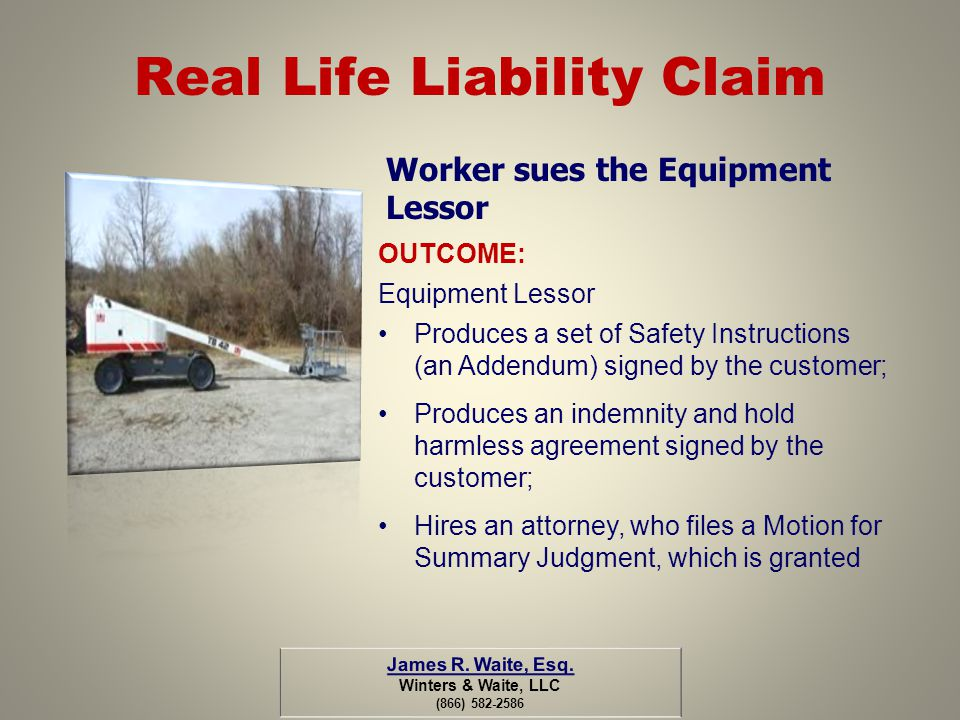 Real Life Liability Claim Worker sues the Equipment Lessor OUTCOME: Equipment Lessor Produces a set of Safety Instructions (an Addendum) signed by the
