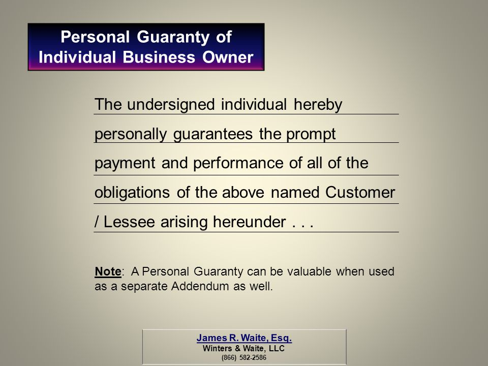 The undersigned individual hereby personally guarantees the prompt payment and performance of all of the obligations of the above named Customer / Les