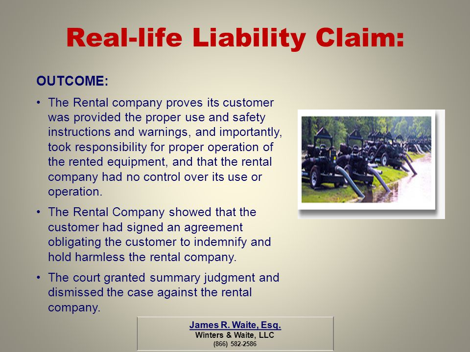 Real-life Liability Claim: OUTCOME: The Rental company proves its customer was provided the proper use and safety instructions and warnings, and impor