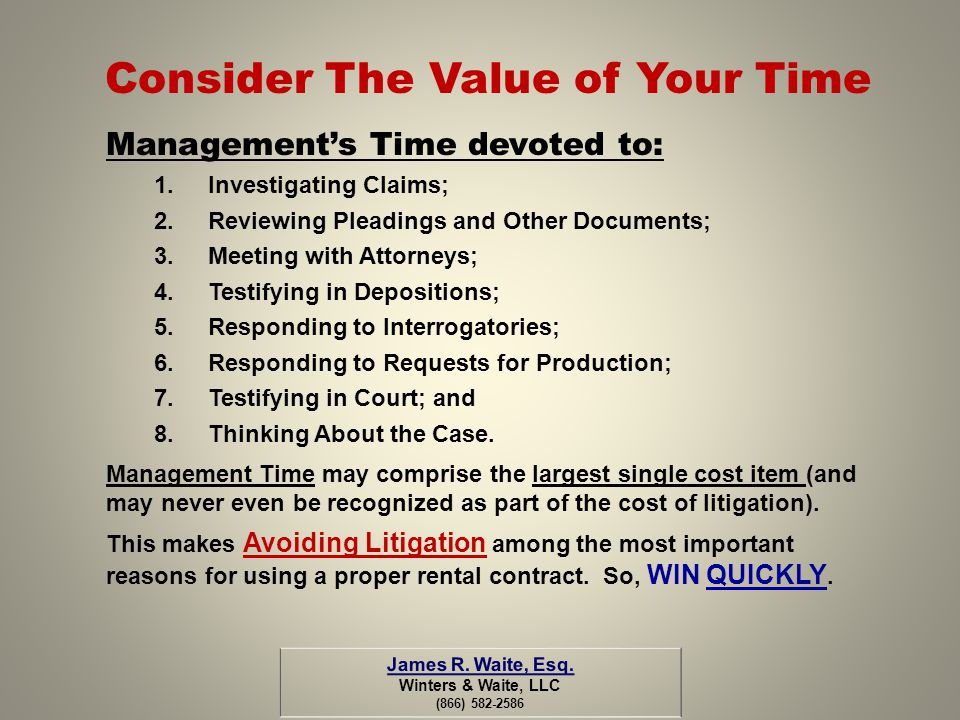 Consider The Value of Your Time Managements Time devoted to: 1.Investigating Claims; 2.Reviewing Pleadings and Other Documents; 3.Meeting with Attorne