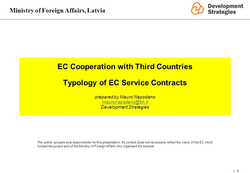 Ministry of Foreign Affairs, Latvia 1 EC Cooperation with Third Countries Typology of EC Service Contracts prepared by Mauro Napodano mauronapodano@ti