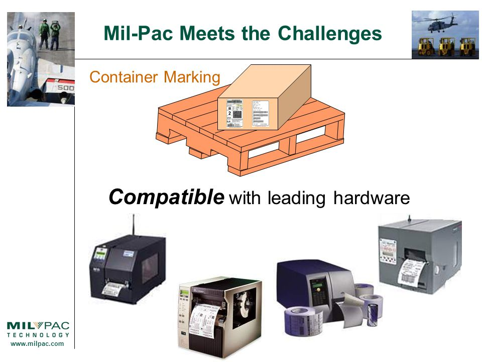 www.milpac.com Mil-Pac Meets the Challenges Container Marking Compatible with leading hardware