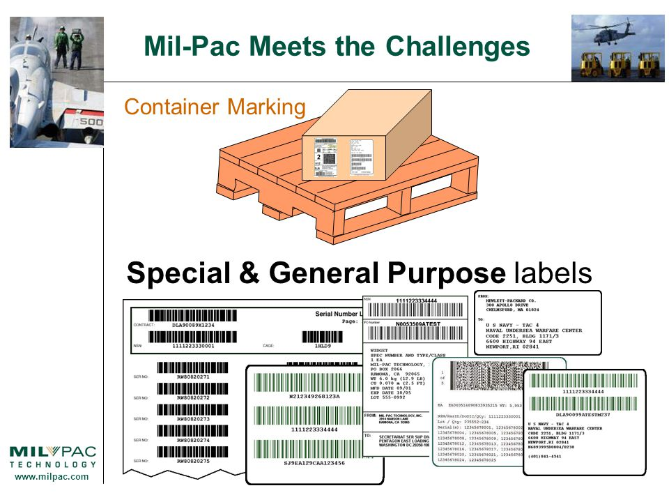 www.milpac.com Mil-Pac Meets the Challenges Compliant Automatically generate forms DD Forms Other Defense & Government Forms Commercial Forms BAE Forms Boeing MRC-3.301-1 - Basic Shipping Label CF250-2 Commercial Shipper/Invoice Commercial Shippers BAE, L3 Communications, Raytheon, Northrop Grumman (NGIT), Generic, GEC Marconi, Condor Sys, Litton-DSD Forms Automation