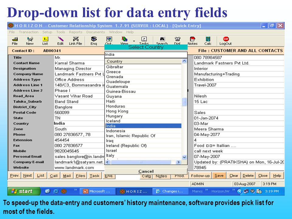 Drop-down list for data entry fields To speed-up the data-entry and customers history maintenance, software provides pick list for most of the fields.