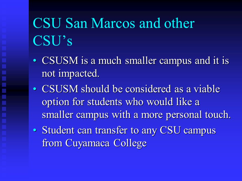 CSU San Marcos and other CSUs CSUSM is a much smaller campus and it is not impacted.CSUSM is a much smaller campus and it is not impacted. CSUSM shoul