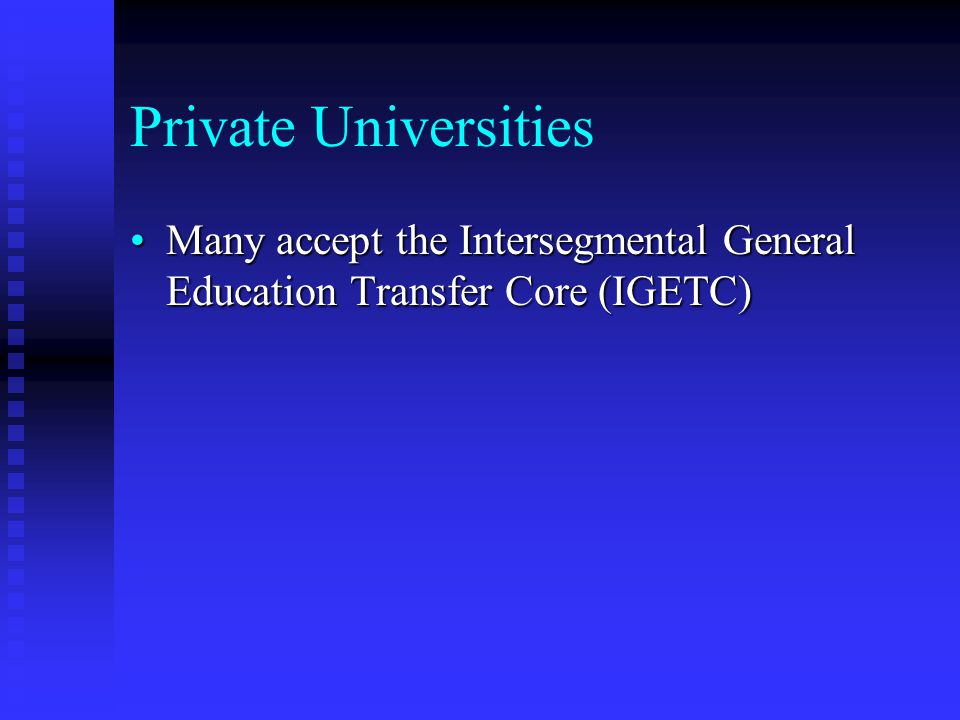 Private Universities Many accept the Intersegmental General Education Transfer Core (IGETC)Many accept the Intersegmental General Education Transfer C