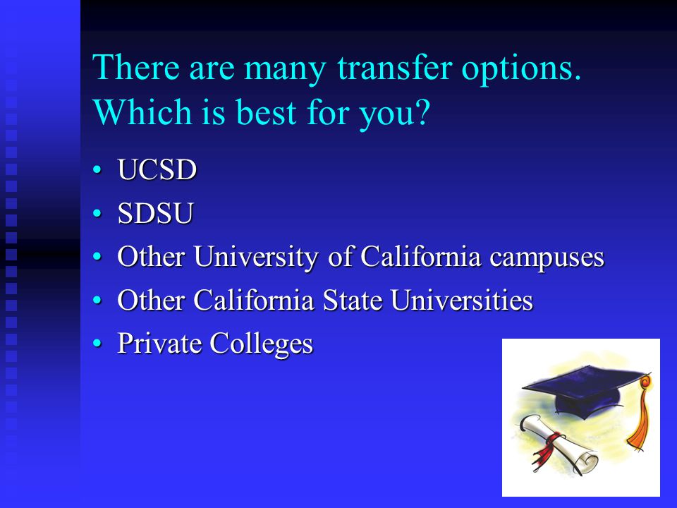 UCSD Options UCSD has two transfer Options:UCSD has two transfer Options: University LinkUniversity Link Transfer Admission Guarantee (TAG)Transfer Admission Guarantee (TAG) Other UC Transfer contracts include: Davis, Irvine, Riverside, Merced, Santa Barbara, Santa CruzOther UC Transfer contracts include: Davis, Irvine, Riverside, Merced, Santa Barbara, Santa Cruz