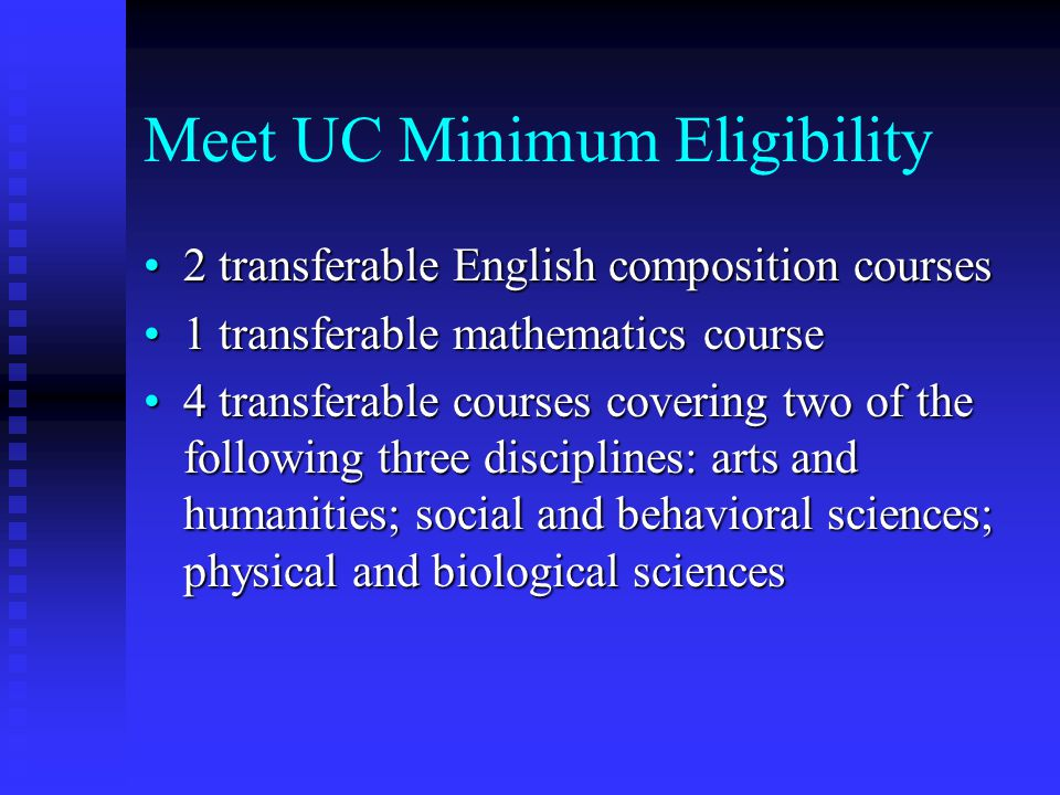 Meet UC Minimum Eligibility 2 transferable English composition courses2 transferable English composition courses 1 transferable mathematics course1 tr