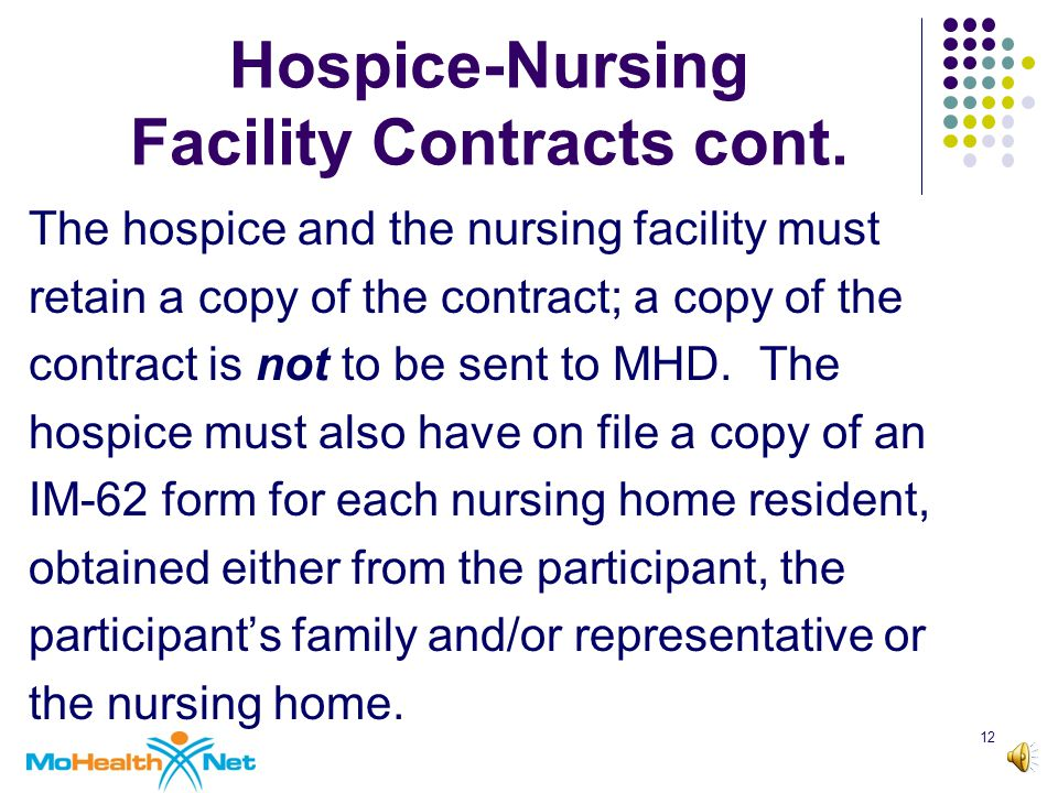 11 Hospice-Nursing Facility Contracts The Hospice-Nursing Facility Contracts form is used by the hospice to notify MHD of each nursing facility the hospice has a contract with.