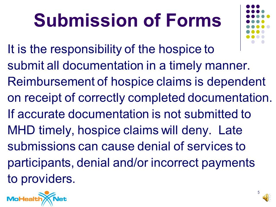 5 Submission of Forms It is the responsibility of the hospice to submit all documentation in a timely manner.