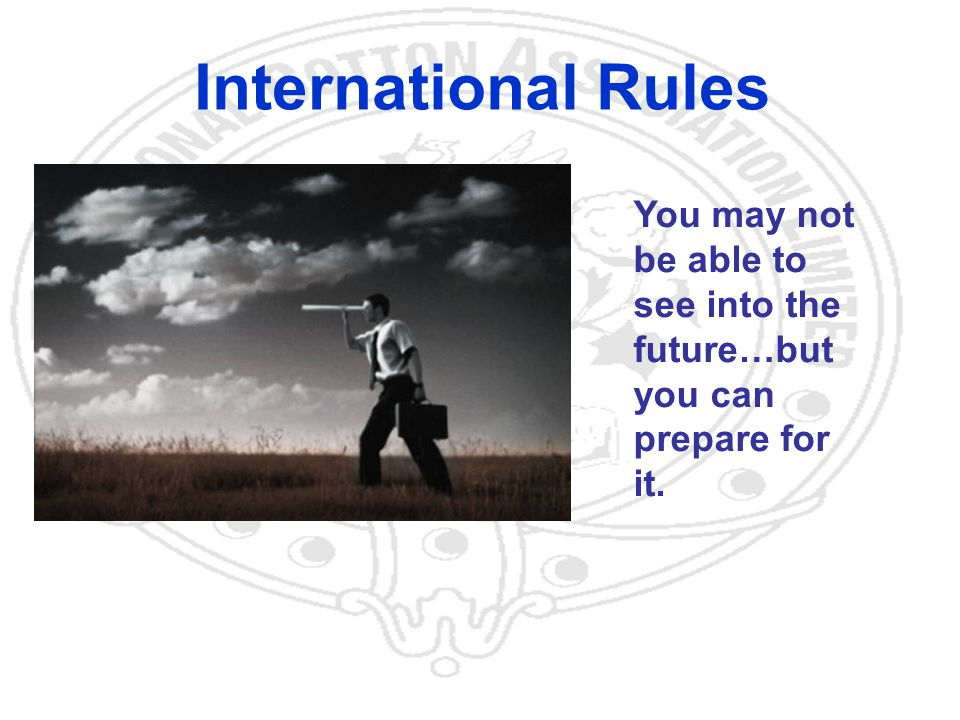 13 International Rules You may not be able to see into the future…but you can prepare for it.