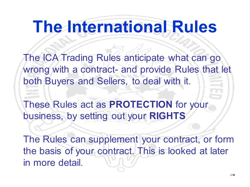 14 The ICA Trading Rules anticipate what can go wrong with a contract- and provide Rules that let both Buyers and Sellers, to deal with it.